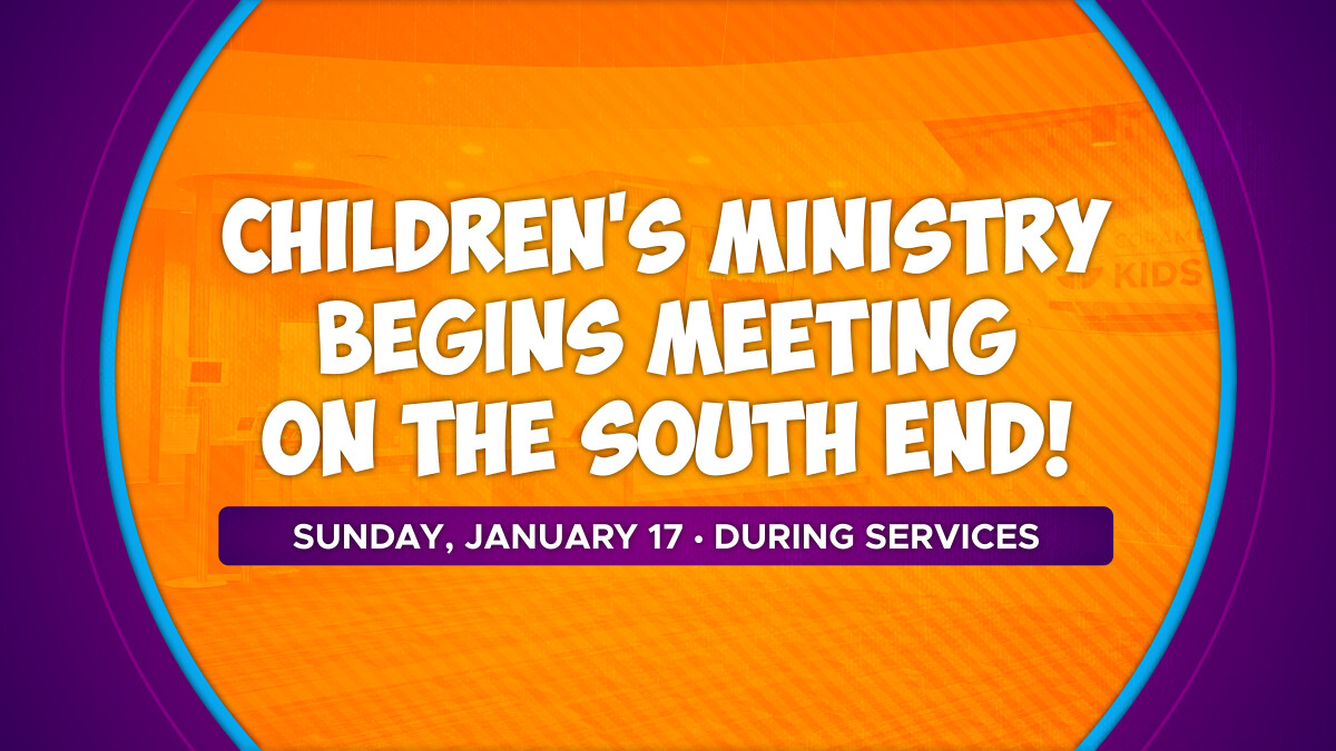 Children's Ministry Moves to the South End!